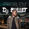 Problem Raboday - Dj Bullet  / Balalatet