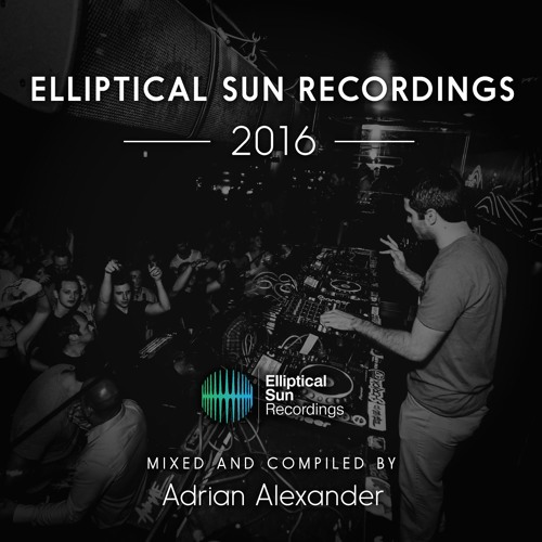 Elliptical Sun Recordings 2016 - Mixed and Compilled by Adrian Alexander [ Available 12.12.16 ]