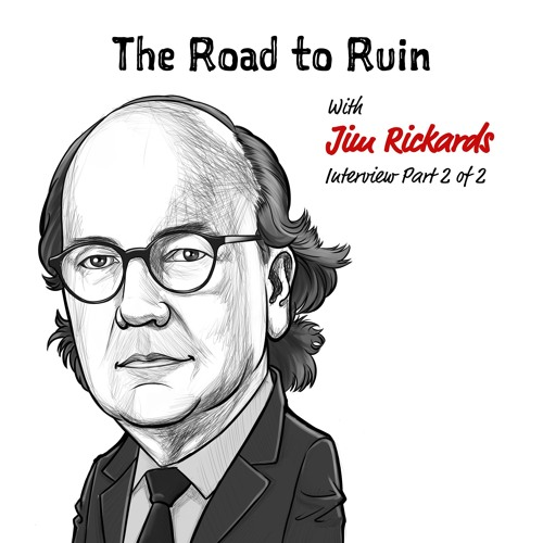TIP114 – JIM RICKARDS AND THE ROAD TO RUIN (PART 2)