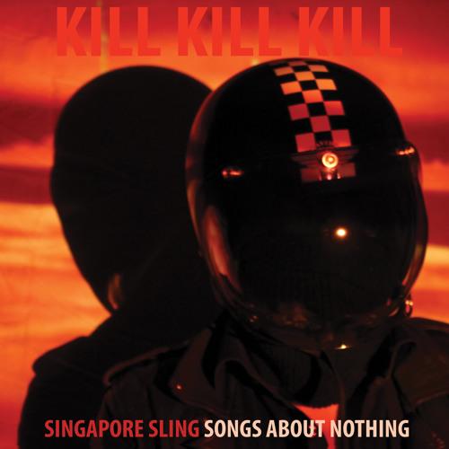 Singapore Sling - Kill Kill Kill (Songs About Nothing)