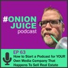 How to Start a Podcast for YOUR Own Media Company That Happens to Sell Real Estate - Episode 63