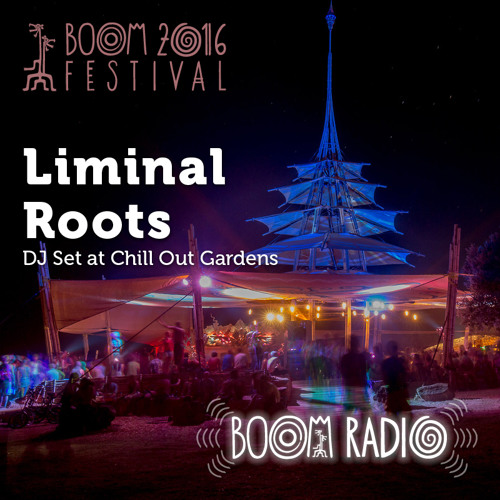 Liminal Roots - Chill Out Gardens 06 - Boom Festival 2016