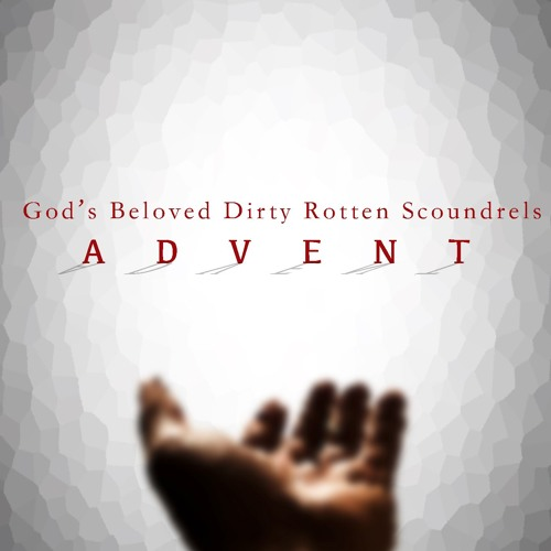 Advent 1: God's Beloved Dirty Rotten Scoundrels