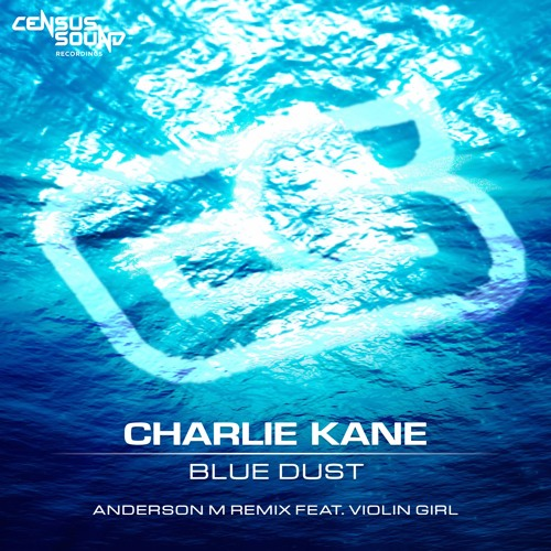 Charlie Kane - Blue Dust (Anderson M Remix Ft. Violin Girl)