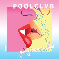 POOLCLVB - You Give Me Love