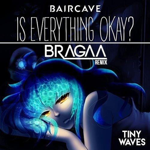 Baircave - Is Everything Okay? (Bragaa Remix)