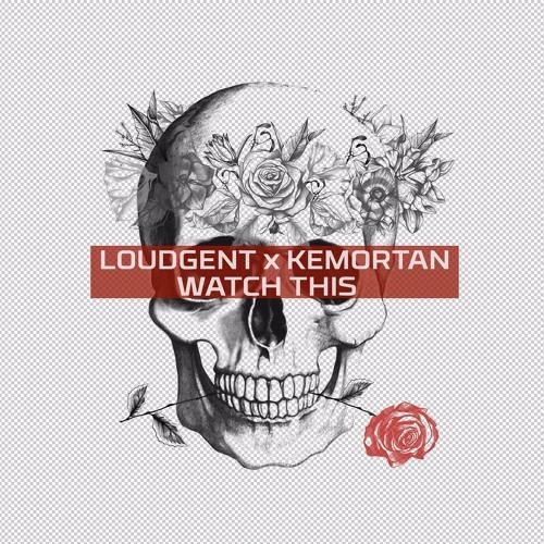 Loudgent x Kemortan - Watch This