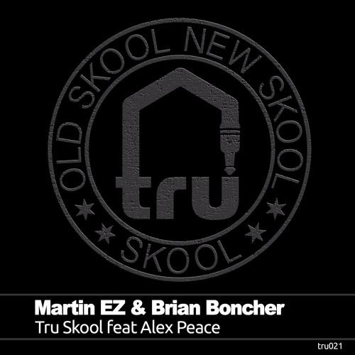Tru021 - Martin EZ & Brian Boncher - Tru Skool Feat Alex Peace - FREE DOWNLOAD