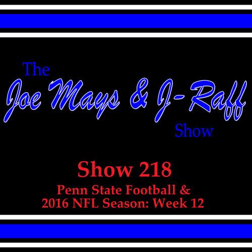 The Joe Mays & J-Raff Show: Episode 218 - 2016 NFL Week 12 & Penn State Football