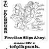 T.C. Folkpunk - FroodianSlipsAhoy