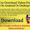 How Can You Download Videos From YouTube On Android Or Desktop?