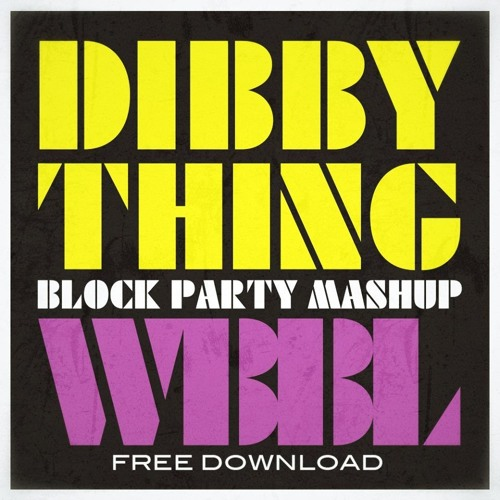 Dibby Thing (WBBL Block Party Mash Up) [FREE D/L]