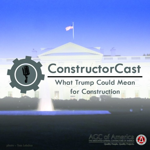 ConstructorCast: What Trump Could Mean for Construction