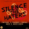 I - Octane - Silence The Haters (feat. Agent Sasco, Esco, Vershan & Bryka - December 2016