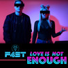 Download Love Is Not Enough - F4ST Mp3