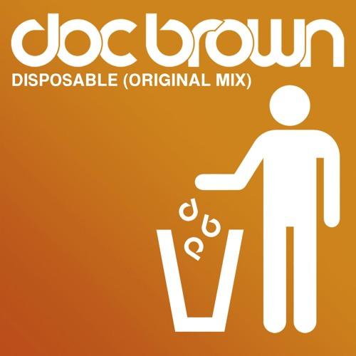 Doc Brown // Disposable (Original Mix): FREE DOWNLOAD