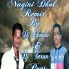Nagini Dhol remix By Dj Chandu anduDj Tarun pops
