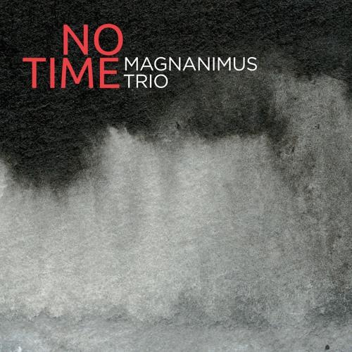 NO TIME / Magnanimus Trio (2016)