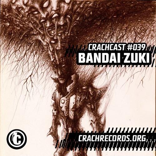Bandai Zuki - CRACHCAST#039