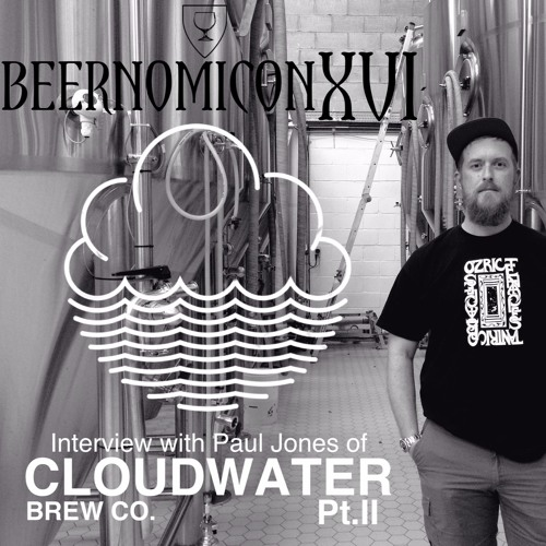 Beernomicon XVI - Interview with Paul of Cloudwater Brew Co. Pt.II
