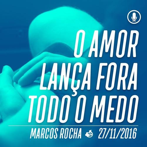 O amor lança fora todo medo - 27/11/16 - Marcos Rocha