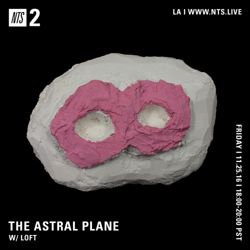 The Astral Plane on NTS LA w/ LOFT - 11/25