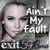 Aint My Fault - Zara Larsson (Exit 59 Remix).mp3