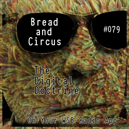 The Digital Doctrine #079 - Bread and Circus