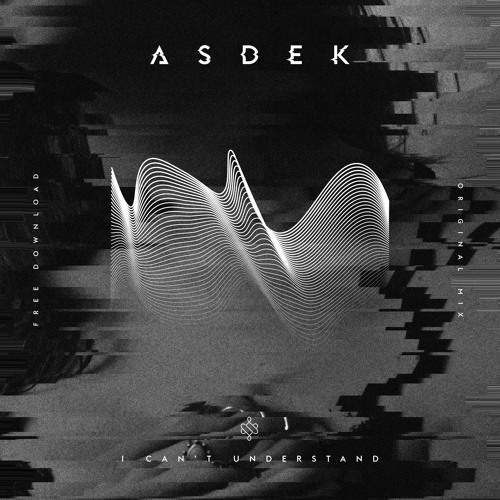 ASDEK - I Cant Understand (Original Mix)