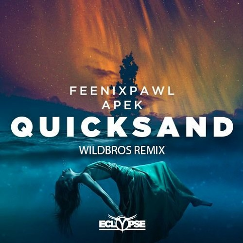 Feenixpawl & APEK - Quicksand (WildBros Remix)