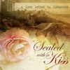 Sealed with a Kiss...TEASER!