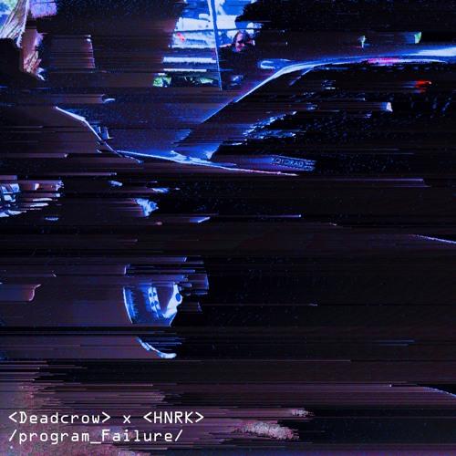 Deadcrow x hnrk - program_Failure