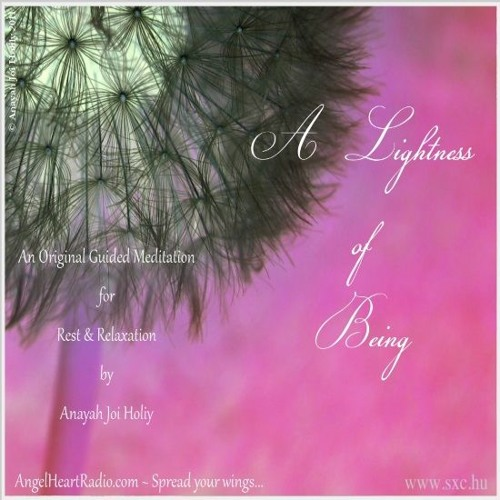 A Lightness Of Being  Guided Meditation (c) Anayah Joi Holilly 2011SOUND BOOST
