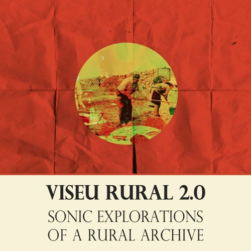 Viseu Rural 2.0: Sonic Explorations of a Rural Archive