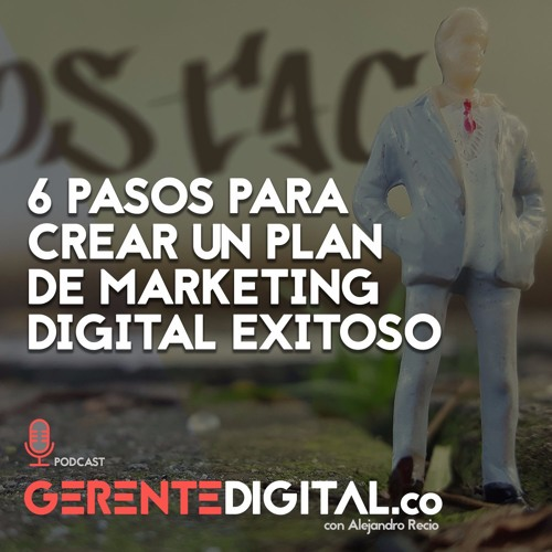 6 pasos para crear un plan de marketing digital exitoso