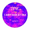 2Pac - I Ain't Mad At Cha -- Remix