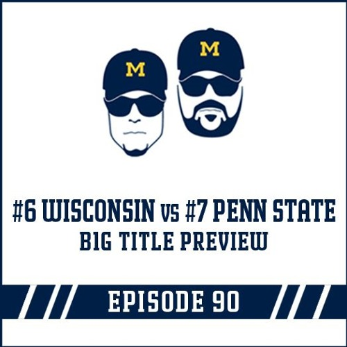 #6 Wisconsin vs #7 Penn State B1G Title Preview: Episode 90