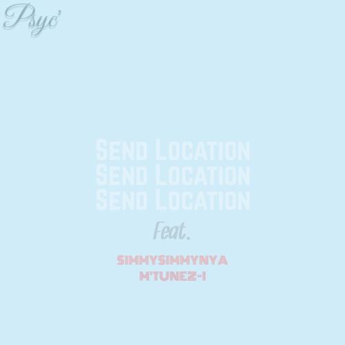 Send Location (feat. Simmysimmynya , M'Tunez-i)