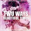 Two Ways - Beautiful Times (Feat. Tifanny Wiemken)