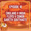 Episode 18 - England v India, Floyd Mayweather v Conor McGregor and Gareth Southgate