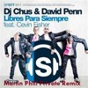Chus & Favid  Penn Feat.  Cevin  Fisher - Libres Para Siempre (Martin Phill  Remix) Free Download