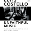Unfaithful Music & Disappearing Ink by Elvis Costello, read by Elvis Costello