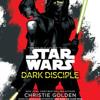 Dark Disciple: Star Wars by Christie Golden, read by Marc Thompson