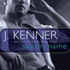 Say My Name by J. Kenner, read by Abby Craden