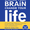 Change Your Brain, Change Your Life by Daniel G. Amen, M.D., read by Daniel G. Amen, M.D.
