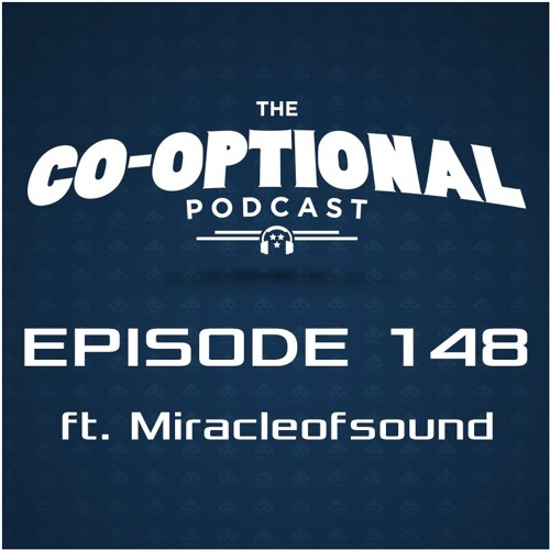 The Co-Optional Podcast Ep. 148 ft. Miracleofsound [strong language] - December 1st, 2016