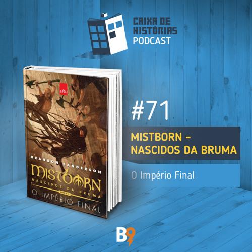 Caixa de Histórias 71 - Mistborn 1: O Império Final