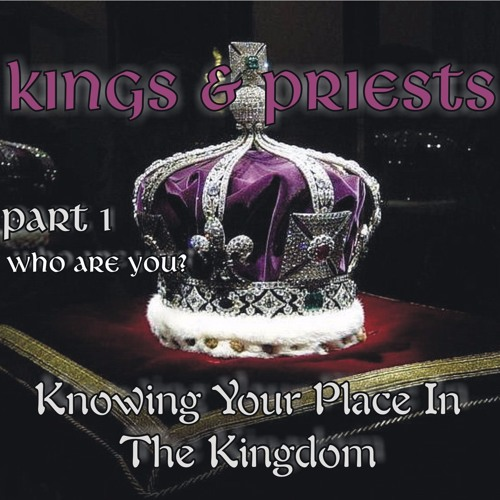 Kings and Priests Part One- Who Are You?