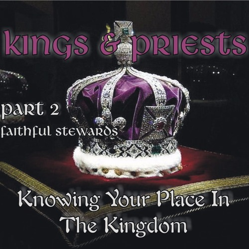 Kings and Priests Part Two - Faithful Stewards