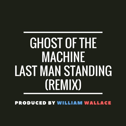 Ghost of The Machine - Last Man Standing (Remix) [Produced by William Wallace]